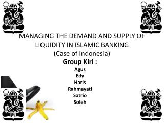 MANAGING THE DEMAND AND SUPPLY OF LIQUIDITY IN ISLAMIC BANKING (Case of Indonesia)