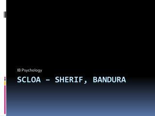 SCLOA – Sherif , Bandura