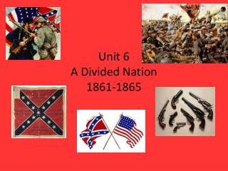 Unit 6 A Divided Nation 1861-1865