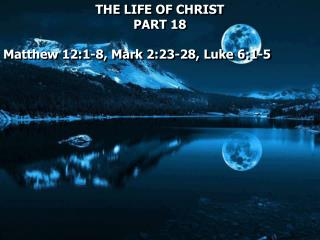 THE LIFE OF CHRIST  PART  18 Matthew 12:1-8,  Mark 2:23-28, Luke  6:1-5