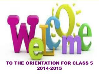 TO THE ORIENTATION FOR  CLASS 5 2014-2015