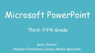 Microsoft PowerPoint Third-  Fifth Grade