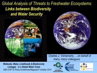 Global Analysis of Threats to Freshwater Ecosystems:       Links between Biodiversity           and Water Security