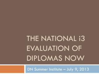 The national  i 3 evaluation of diplomas now