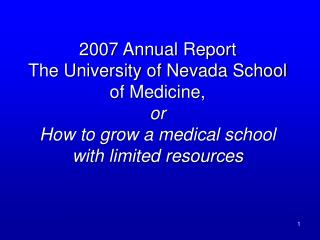 2007 Annual Report The University of Nevada School of Medicine,  or How to grow a medical school with limited resources