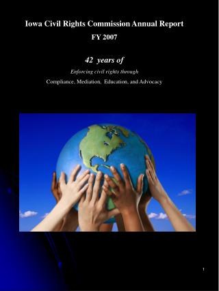 Iowa Civil Rights Commission Annual Report FY 2007 42  years of Enforcing civil rights through Compliance, Mediation,  E
