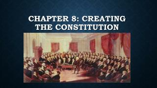 Chapter 8: Creating the Constitution