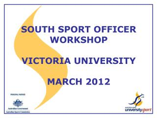 SOUTH SPORT OFFICER WORKSHOP VICTORIA UNIVERSITY MARCH 2012