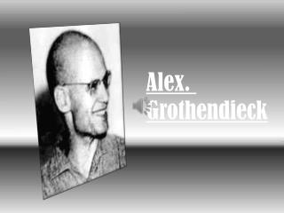 Alex.  Grothendieck