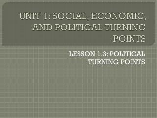 UNIT 1: SOCIAL, ECONOMIC, AND POLITICAL TURNING POINTS