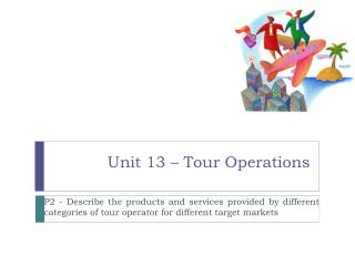 Unit 13 – Tour Operations