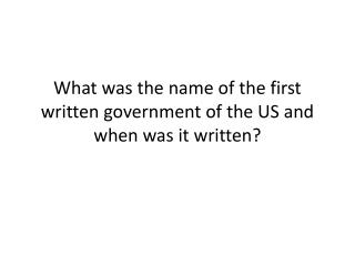 What was the name of the first written government of the US and when was it written?