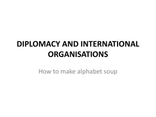 DIPLOMACY AND INTERNATIONAL ORGANISATIONS
