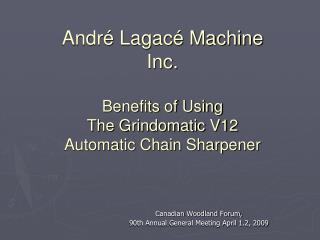 André Lagacé Machine Inc. Benefits of Using  The Grindomatic V12  Automatic Chain Sharpener