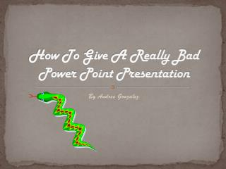 How To Give A Really Bad Power Point Presentation