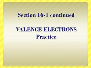 Section 16-1 continued VALENCE ELECTRONS Practice
