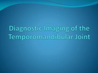 Diagnostic Imaging of the Temporomandibular  Joint