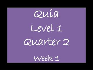 Quia Level 1  Quarter  2 Week 1