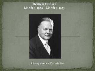 Herbert Hoover March 4, 1929 – March 4, 1933