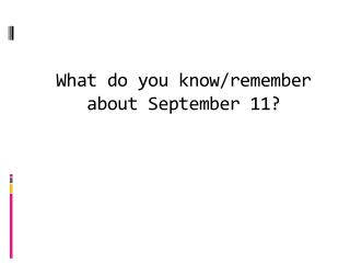 What  do you know/remember about September 11?