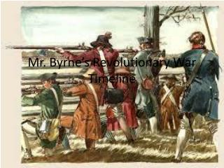 Mr. Byrne's Revolutionary War Timeline
