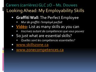 Careers  ( carrières )  GLC 2O – Ms.  Douwes Looking  Ahead: My Employability Skills
