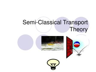 Semi-Classical Transport Theory