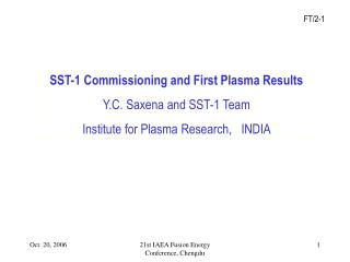 SST-1 Commissioning and First Plasma Results  Y.C. Saxena and SST-1 Team Institute for Plasma Research,   INDIA