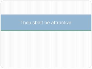 Thou shalt be attractive
