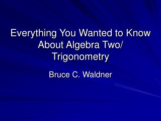 Everything You Wanted to Know About Algebra Two/ Trigonometry