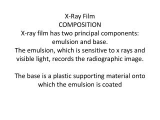 Base :The function of the film base is to support the emulsion.