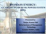 BIOMASS ENERGY: A CASE STUDY OF HUSK POWER SYSTEM HPS
