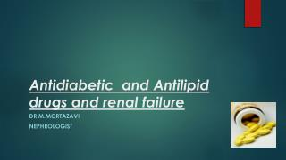 Antidiabetic   and  A ntilipid  drugs and renal failure