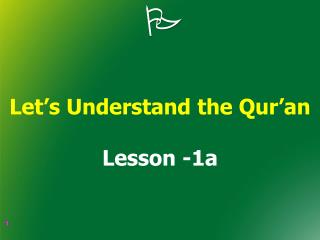 Let's Understand the Qur'an  Lesson -1a