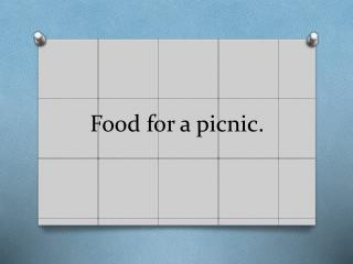 Food for a picnic.