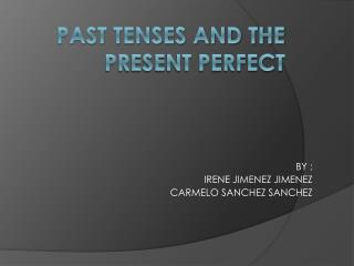 PAST TENSES AND THE PRESENT PERFECT