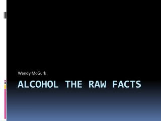 Alcohol the Raw Facts