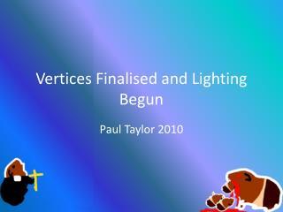 Vertices Finalised and Lighting Begun