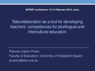 Paloma Castro Prieto Faculty of Education, University of Valladolid (Spain) pcastro@dlyl.uva.es