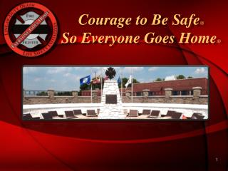 Courage to Be Safe ® So Everyone Goes Home ®