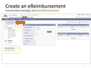 Create an  eReimbursement From the  Ariba  home page, click  Create  Reimbursement