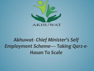 Akhuwat- Chief Minister's Self Employment Scheme---- Taking  Qarz -e- Hasan  To Scale