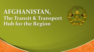 AFGHANISTAN,  The Transit & Transport Hub for the Region