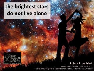 t he brightest stars  do not live alone