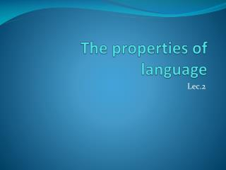 The properties of language