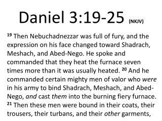 Daniel 3:19- 25 (NKJV)
