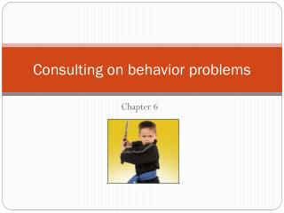 Consulting on behavior problems