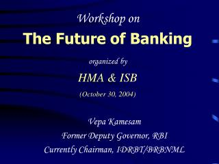 Workshop on  The Future of Banking organized by HMA & ISB (October 30, 2004)