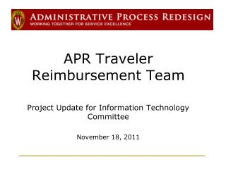 APR Traveler Reimbursement Team Project Update for  Information Technology Committee
