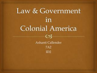 Law & Government in  Colonial America